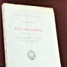 Libros antiguos: JULIAN RIBERA Y TARRAGO ... LA MUSICA EN LA JOTA ARAGONESA ... 1928. Lote 221714516