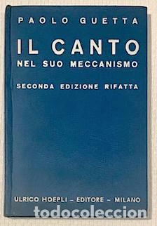 GUETTA, PAOLO: IL CANTO NEL SUO MECCANISMO. SECONDA EDIZIONE RIFATTA (1935) (Libros Antiguos, Raros y Curiosos - Bellas artes, ocio y coleccion - Música)