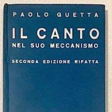 Libros antiguos: GUETTA, PAOLO: IL CANTO NEL SUO MECCANISMO. SECONDA EDIZIONE RIFATTA (1935). Lote 222188306