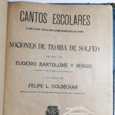 Libros antiguos: CANTOS ESCOLARES. EUGENIO BARTOLOMÉ Y MINGO. FELIPE L. COLMENAR. 1905. PARTITURAS LETRAS Y TEORIA.. Lote 222414606