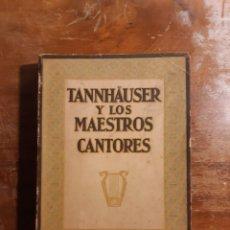 Libros antiguos: TANNHAUSER Y LOS MAESTROS CANTORES. Lote 226124465