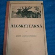 Libros antiguos: ALGSKYTTARNA, JOHAN LUDVIG RUNEBERG, CAZADORES DE ALCES POEMA EN 9 CANCIONES. Lote 228515620