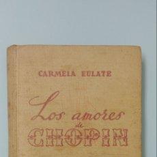 Libros antiguos: LOS AMORES DE CHOPIN. CARMELA EULATE. (1943). Lote 247240055