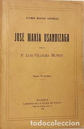 JOSÉ MARÍA USANDIZAGA (1918) POR VILLALBA. ÚLTIMOS MÚSICOS ESPAÑOLES... (Libros Antiguos, Raros y Curiosos - Bellas artes, ocio y coleccion - Música)