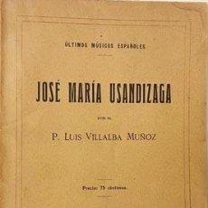 Libros antiguos: JOSÉ MARÍA USANDIZAGA (1918) POR VILLALBA. ÚLTIMOS MÚSICOS ESPAÑOLES.... Lote 255542475