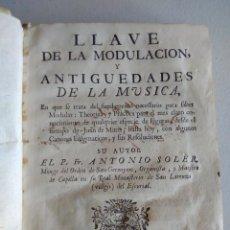 Libros antiguos: LLAVE DE LA MODULACIÓN Y ANTIGUEDADES DE LA MÚSICA: SU AUTOR EL P. FR. ANTONIO SOLER 1762. Lote 261977870