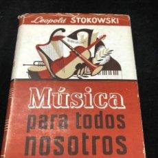 Libros antiguos: MÚSICA PARA TODOS NOSOTROS. LEOPOLD STOKOWSKI, ESPASA CALPE 1954. Lote 263068990