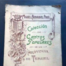 Libros antiguos: COLECCIÓN DE CANTOS POPULARES DE LA PROVINCIA DE TERUEL / MIGUEL ARNAUDAS LARRODE 1927 -FIRMA AUTOR. Lote 268251409