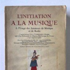 Libros antiguos: L'INITIATION A LA MUSIQUE A L'USAGE DES AMATEURS DE MUSIQUE ET DE RADIO. COMPORTANT UN PRÉCIS D'HIST. Lote 123184308