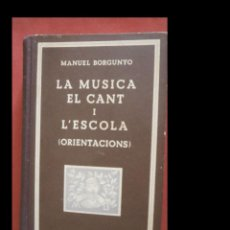 Livres anciens: LA MUSICA, EL CANT I L'ESCOLA. (ORIENTACIONS). MANUEL BORGUNYO. Lote 277225773