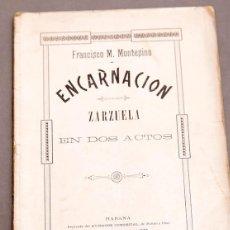 Libros antiguos: ENCARNACIÓN - FRANCISCO M. MONTESINO - ZARZUELA - DEDICATORIA DEL AUTOR - LA HABANA - CUBA - 1897. Lote 277493608