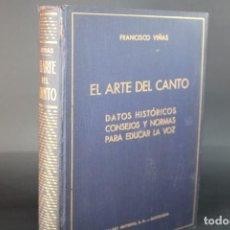 Livres anciens: EL ARTE DEL CANTO,DATOS HISTORICOS CONSEJOS Y NORMAS PARA EDUCAR LA VOZ / FRANCISCO VIÑAS. Lote 285749123