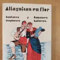 Libros antiguos: ALIAGUICAS EN FLOR. CANTARES ARAGONESES Y ROMANCES BATURROS / 1931. HERALDO DE ARAGÓN. Lote 288642148