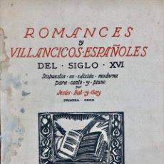 Libros antiguos: ROMANCES Y VILLANCICOS, S.XVI. JESÚS GAL, DEDICADO, 1939. Lote 295367108