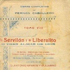 Libros antiguos: FERNAN CABALLERO - UN SERVILÓN Y UN LIBERALITO. OBRAS COMPLETAS, TOMO VIII. Lote 27389254