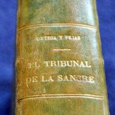 Libros antiguos: EL TRIBUNAL DE LA SANGRE O LOS SECRETOS DEL REY - 1929 NOVELA HISTORICA DE D. R. ORTEGA Y FRIAS. Lote 27118181