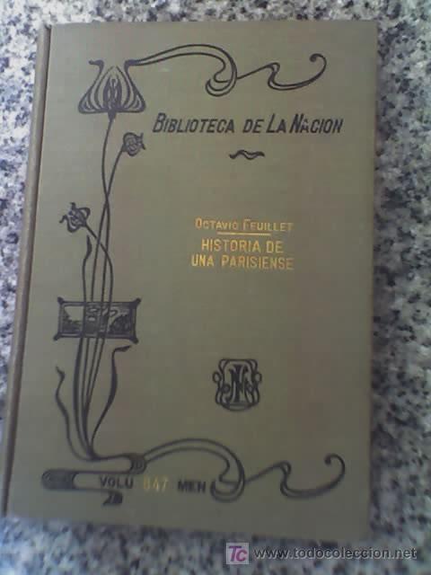 HISTORIA DE UNA PARISIENSE, DE OCTAVIO FEUILLET - LA NACION - 1919 - Nª 847 - RARO!! (Libros antiguos (hasta 1936), raros y curiosos - Literatura - Narrativa - Novela Histórica)