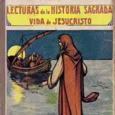 Libros antiguos: LECTURAS DE LA HISTORIA SAGRADA VIDA DE JESUCRISTO (A/ CUENTO- 012). Lote 5647037