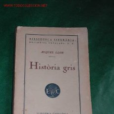 Libros antiguos: HISTÒRIA GRIS DE MIQUEL LLOR 1925 1A.EDICION. Lote 25952201