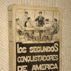 Libros antiguos: LOS SEGUNDOS CONQUISTADORES DE AMÉRICA, POR PACO SUÁREZ. 1931. NOVELA HISTÓRICA TAURINO POLÍTICA. Lote 24627954