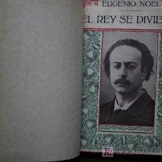 Libros antiguos: EL REY SE DIVIERTE. ALMA DE SANTA. EL CUENTO DE NUNCA ACABAR. NOEL (EUGENIO). Lote 16222802