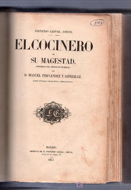 Libros antiguos: EL COCINERO DE SU MAJESTAD. MEMORIAS DEL TIEMPO DE FELIPE III POR FERNANDEZ Y GONZALEZ. MADRID 1857 - Foto 3 - 26532059