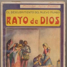 Libros antiguos: RAYO DE DIOS.EL DESCUBRIMIENTO DEL NUEVO MUNDO POR A.J. BARRILI. EDITORIAL MAUCCI (318 PGS. ILUSTRA-. Lote 19387836