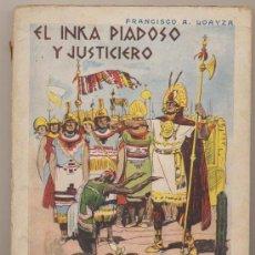 Libros antiguos: EL INCA PIADOSO Y JUSTICIERO POR F.A. LOAYZA. EDITORIAL MAUCCI.. Lote 19695401