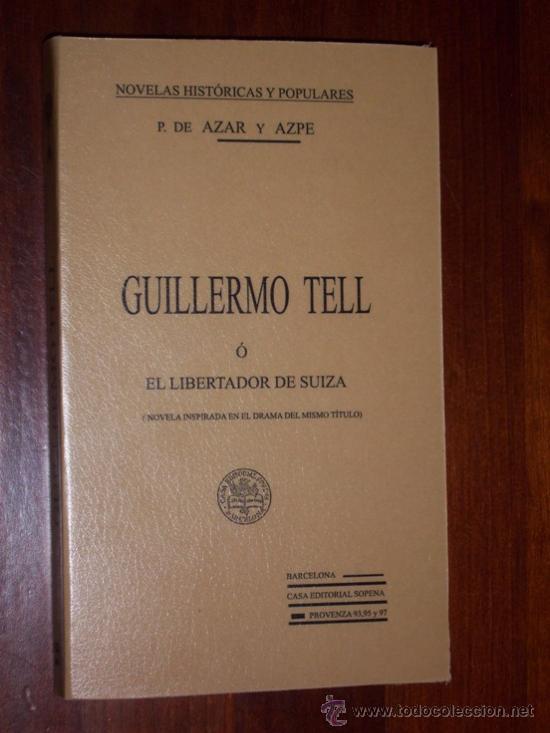 GUILLERMO TELL O EL LIBERTADOR DE SUIZA POR P. DE AZAR Y AZPE DE RAMÓN SOPENA EN BARCELONA (Libros antiguos (hasta 1936), raros y curiosos - Literatura - Narrativa - Novela Histórica)