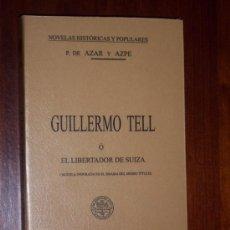 Libros antiguos: GUILLERMO TELL O EL LIBERTADOR DE SUIZA POR P. DE AZAR Y AZPE DE RAMÓN SOPENA EN BARCELONA. Lote 20586068