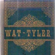 Libros antiguos: WAT-TYLER O DIEZ DÍAS DE REVUELTA / 1913. Lote 21652955