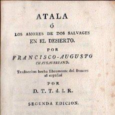 Libros antiguos: ATALA O LOS AMORES DE DOS SALVAJES EN ELDESIERTO POR FCO. AUGUSTO - BARCELONA 1808. Lote 27212277