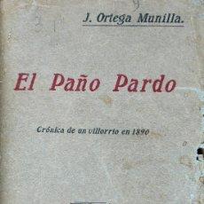 Libros antiguos: EL PAÑO PARDO. CRÓNICA DE UN VILLORRIO EN 1890. J. ORTEGA Y MUNILLA. Lote 27577509