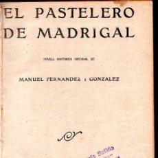 Libros antiguos: EL PASTELERO DEL MADRIGAL. MANUEL FERNANDEZ Y GONZALEZ. MADRID 1930. . Lote 28217001
