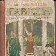 Libros antiguos: FABIOLA O LA IGLESIA DE LAS CATACUMBAS POR EL CARDENAL WISEMAN - 1870 - ILUSTRADA - 472 PAGINAS. Lote 28374781