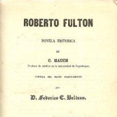 Libros antiguos: ROBERTO FULTON: NOVELA HISTORICA / DE C. HAUCH - 1859. Lote 33623850