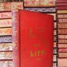 Libros antiguos: FRA FILIPPO LIPPI ( 3 TOMOS EN 1 VOLUMEN ) . AUTOR : CASTELAR, EMILIO. Lote 34011634