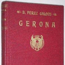 Libros antiguos: GERONA POR BENITO PÉREZ GALDÓS DE LIBRERÍA EDITORIAL HERNANDO EN MADRID 1929. Lote 34272804