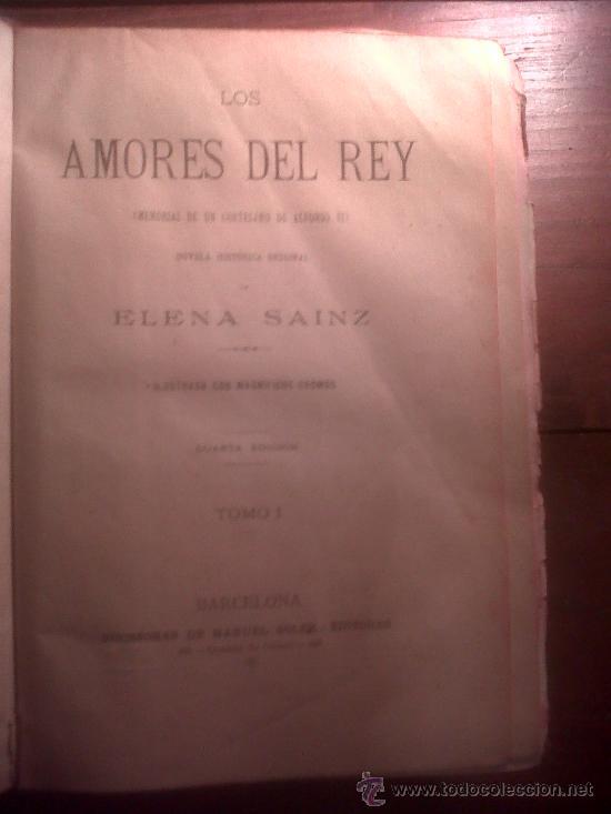 Libros antiguos: Los Amores Del Rey 2 tomos obra completa, de Elena Sainz, Barcelona S. XIX 1887 - Foto 3 - 34553928
