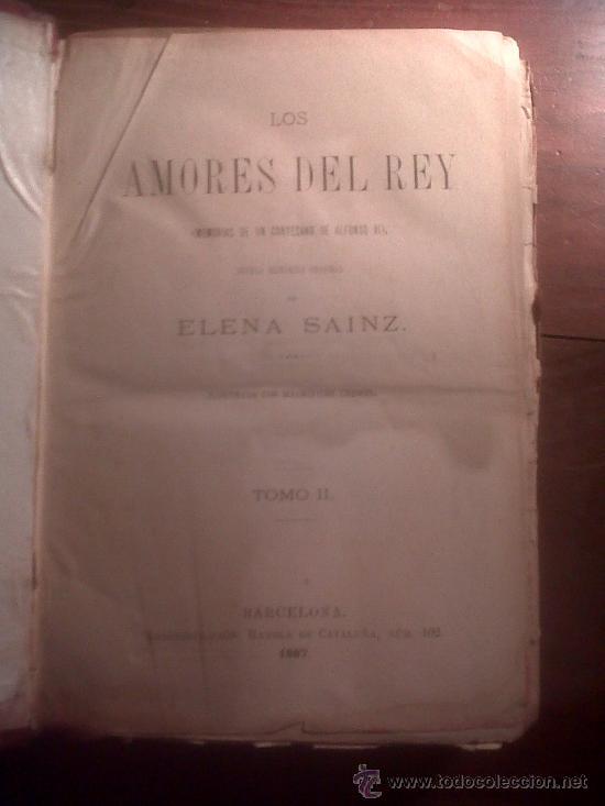 Libros antiguos: Los Amores Del Rey 2 tomos obra completa, de Elena Sainz, Barcelona S. XIX 1887 - Foto 6 - 34553928