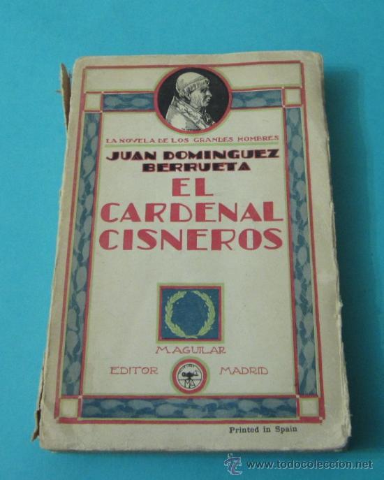 EL CARDENAL CISNEROS. JUAN DOMINGUEZ BERRUETA (Libros antiguos (hasta 1936), raros y curiosos - Literatura - Narrativa - Novela Histórica)
