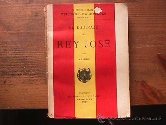 EL EQUIPAJE DEL REY JOSE, PEREZ GALDOS, SUCESORES DE HERNANDO, 1917 (Libros antiguos (hasta 1936), raros y curiosos - Literatura - Narrativa - Novela Histórica)