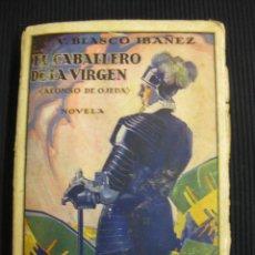 Libros antiguos: EL CABALLERO DE LA VIRGEN. ALONSO DE OJEDA. VICENTE BLASCO IBAÑEZ.PROMETEO 1929. Lote 46756550