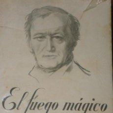 Libros antiguos: EL FUEGO MÁGICO. LA VIDA AZAROSA Y LA LUCHA DE RICARDO WAGNER. Lote 39671895