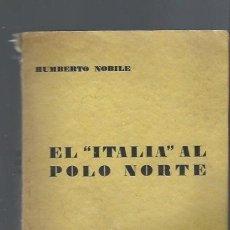Libros antiguos: HUMBERTO NOBILE, EL ITALIA AL POLO NORTE, ED. JUVENTUD, BARCELONA 1930, 320PÁGS, 15X23CM. Lote 39850870