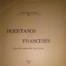 Libros antiguos: HUERTANOS Y FRANCESES NOVELA REGIONAL MURCIANA DE ANDRES BLANCO Y GARCIA MURCIA 1902. Lote 41763052