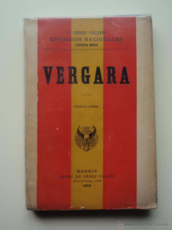 VERGARA, DE BENITO PÉREZ GALDÓS (EPISODIOS NACIONALES. TERCERA SERIE) MADRID, 1899 (Libros antiguos (hasta 1936), raros y curiosos - Literatura - Narrativa - Novela Histórica)
