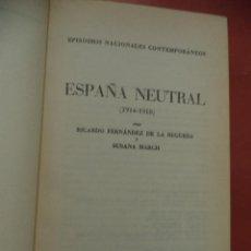 Libros antiguos: ESPISODIOS NACIONALES CONTEMPORÁNEOS. ESPAÑA NEUTRAL (1914-1918). RICARDO FERNANDEZ DE LA REGUERA.... Lote 41873509