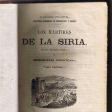 Libros antiguos: LOS MÁRTIRES DE LA SIRIA - PEDRO MATA - 1860 - TOMO I Y II EN EL VOLÚMEN - . Lote 42970859