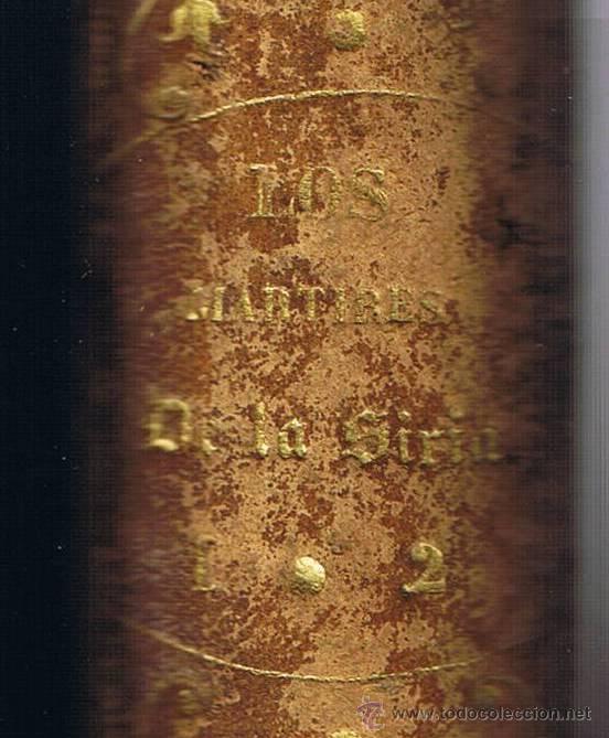 Libros antiguos: LOS MÁRTIRES DE LA SIRIA - PEDRO MATA - 1860 - TOMO I Y II EN EL VOLÚMEN - - Foto 5 - 42970859